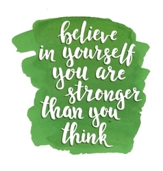 Believe in yourself you are stronger than think vector