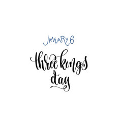 january 6 - three kings day - hand lettering vector image
