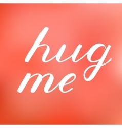 Hug me lettering Cute handwriting vector image