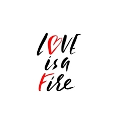 Hand lettered inspirational quote Love is a fire vector