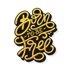 Motivate phrase born to be free vintage vector