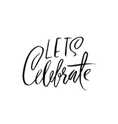 Lets celebrate handwritten modern brush lettering vector