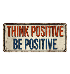 Think positive be positive vintage rusty metal vector