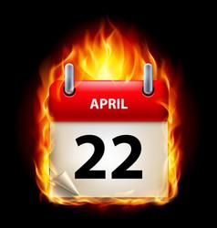 twenty-second april in calendar burning icon on vector image