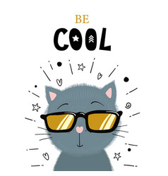 Cute little kitten in sunglasses be cool text vector