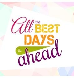 All best days lie ahead colorful optimistic vector