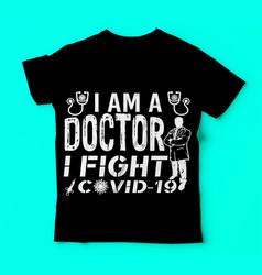 Covid 19i am a doctor i fight covid tshirts vector