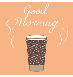 Big cup of coffee with wishes Good morning for vector image