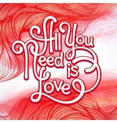 All you need is love handwritten typographic vector image