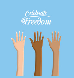 Hands up to celebrate freedom juneteenth vector