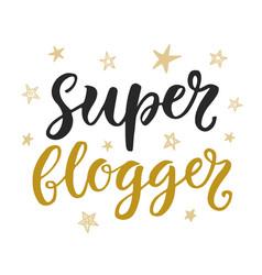 Super blogger hand written trendy lettering vector