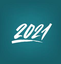 2021 year brush lettering text handwritten vector image