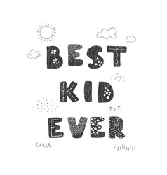 Best kid ever - fun hand drawn nursery poster with vector