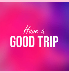 Have a good trip inspiration and motivation quote vector