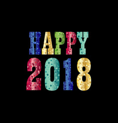 Happy 2018 with colorful sparkle typography vector