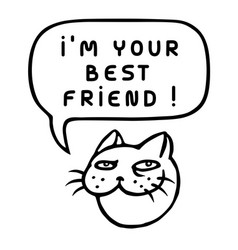 Im your best friend cartoon cat head speech vector