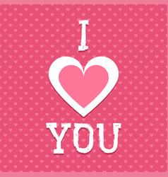 valentines background i love you card vector image