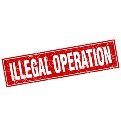 Illegal operation red square grunge stamp on white vector