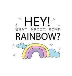 what about some rainbow - quote and cute rainbow vector image