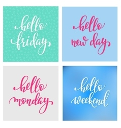 Hello Friday Monday Weekend New Day lettering vector image vector image
