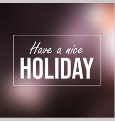 have a nice holiday inspiration and motivation vector image