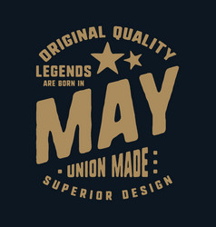 legends are born in may t-shirt print design vector image