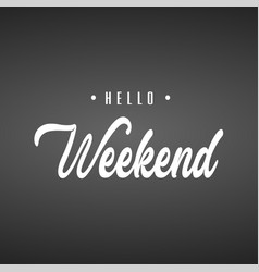 hello weekend inspiration and motivation quote vector image