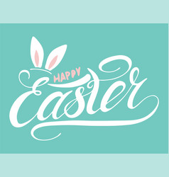 happy easter with rabbit ear handwritten letterin vector image
