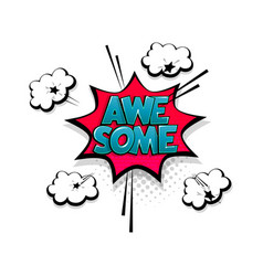 comic text awesome speech bubble pop art style vector image