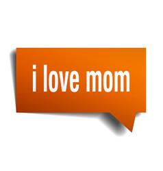 i love mom orange 3d speech bubble vector image