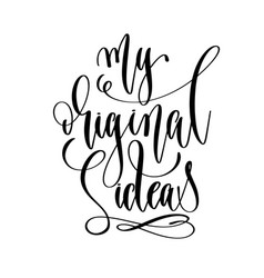 my original ideas - hand lettering inscription vector image