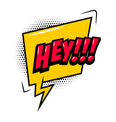 Hey comic style phrase with speech bubble vector