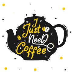 I just need coffee vector
