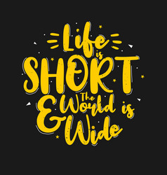 Life is short and world is wide vector