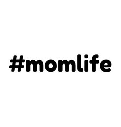 Momlife text or word hashtag isolated on white vector