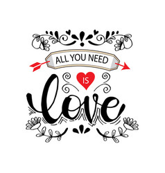 all you need is love motivational quote vector image