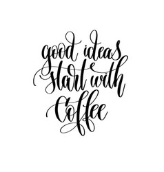 good ideas start with coffee - black and white vector image