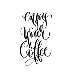 enjoy your coffee - black and white hand lettering vector image