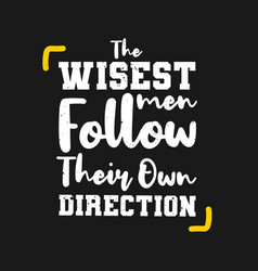 The wisest men follow their own direction vector