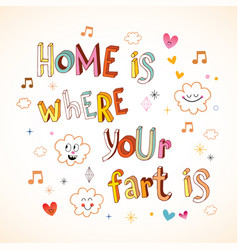 Home is where your fart is vector