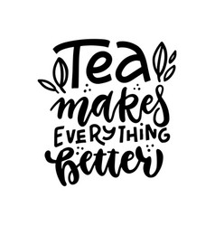 tea makes everything better linear calligraphy vector image