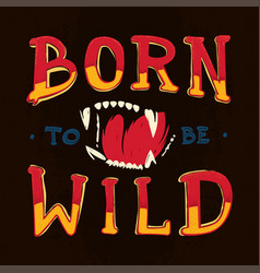 born to be wild lettering with beast vector image vector image