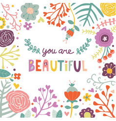 you are beautiful greeting card cute flower doodle vector image