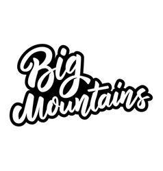 big mountains lettering phrase on white vector image