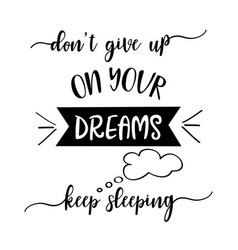 Funny hand drawn quote about dreams vector