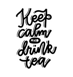 keep calm and drink tea linear calligraphic vector image