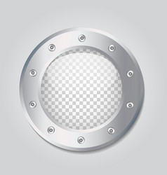 metal porthole with transparent glass place your vector image