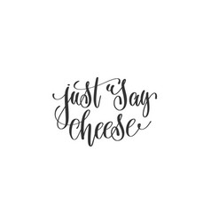Just say cheese - hand lettering positive quote vector