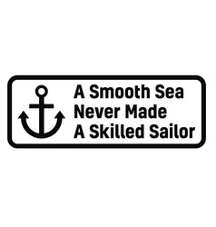 a smooth sea never made a skilled sailor vector image