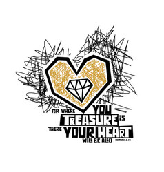 For where you treasure is there your heart vector